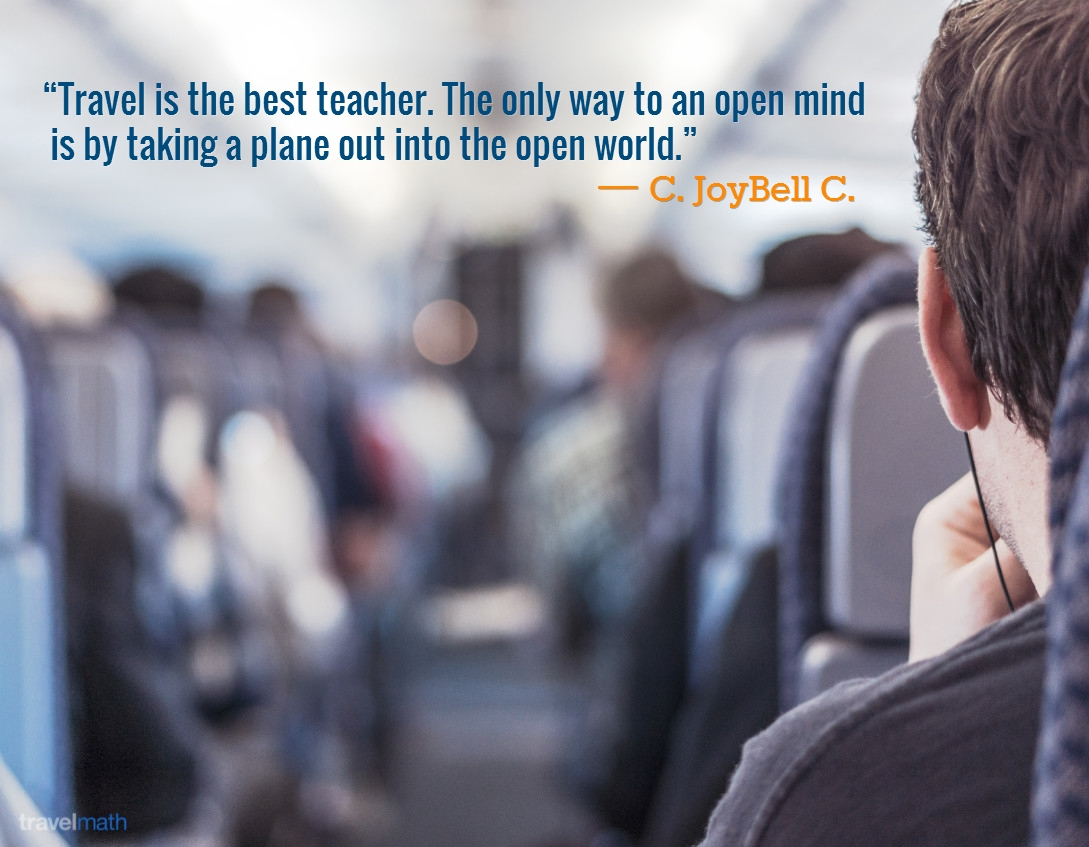 Travel Is The Best Teacher The Only Way To An Open Mind Is By